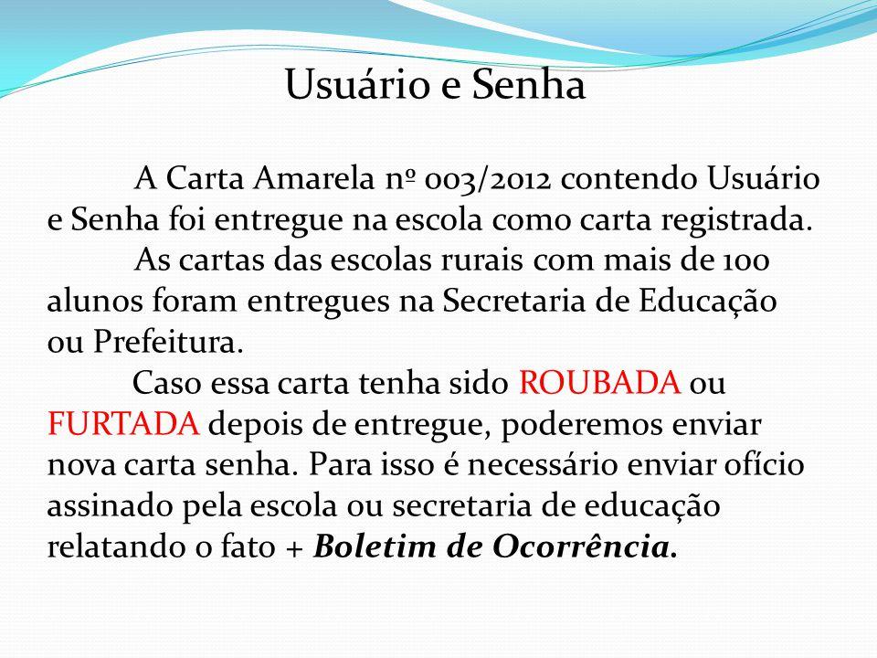Usuário e Senha A Carta Amarela nº 003/2012 contendo Usuário e Senha foi entregue na escola como carta registrada. As cartas das escolas rurais com ma