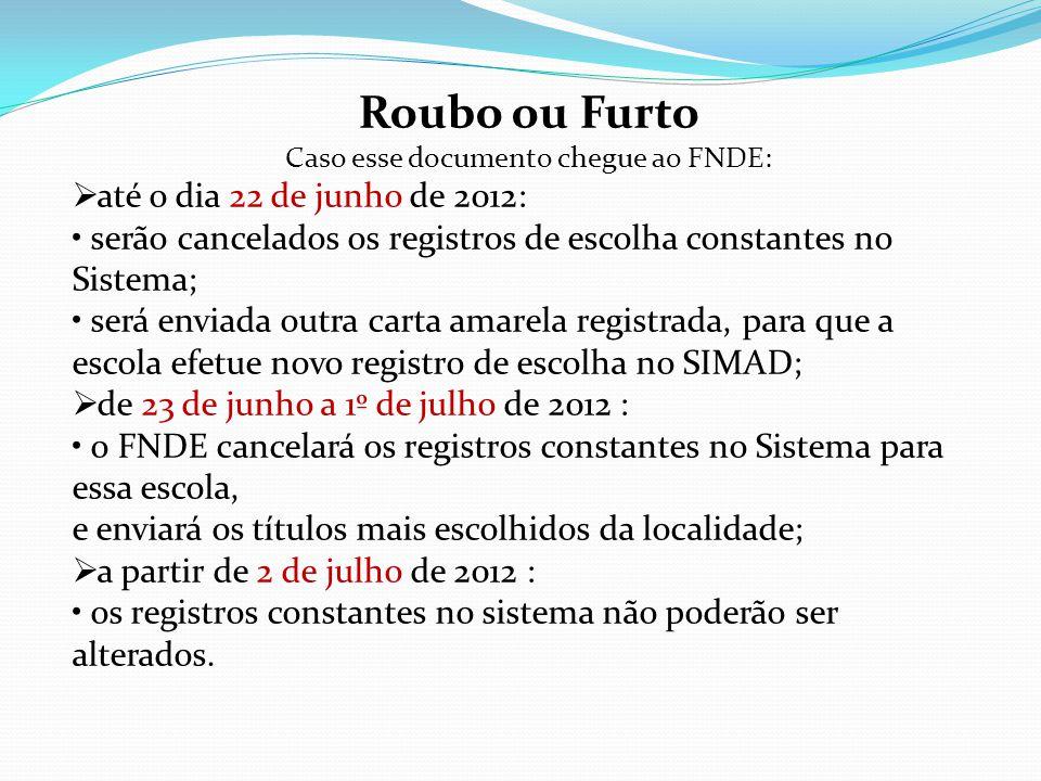 Roubo ou Furto Caso esse documento chegue ao FNDE: até o dia 22 de junho de 2012: serão cancelados os registros de escolha constantes no Sistema; será