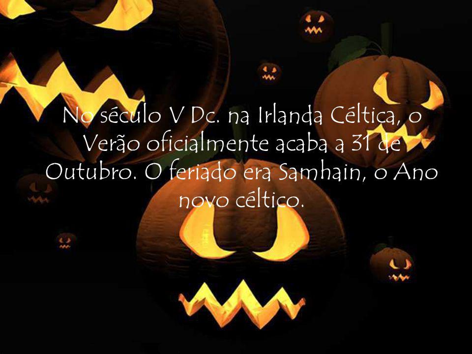 No século V Dc. na Irlanda Céltica, o Verão oficialmente acaba a 31 de Outubro. O feriado era Samhain, o Ano novo céltico.
