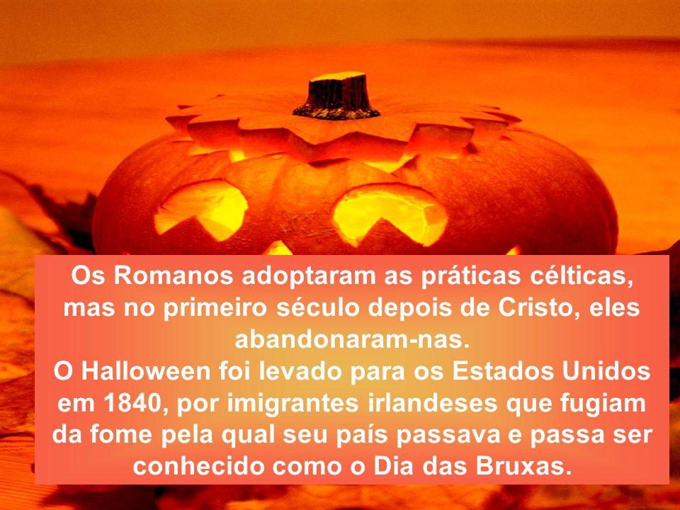 Os Romanos adoptaram as práticas célticas, mas no primeiro século depois de Cristo, eles abandonaram-nas. O Halloween foi levado para os Estados Unido