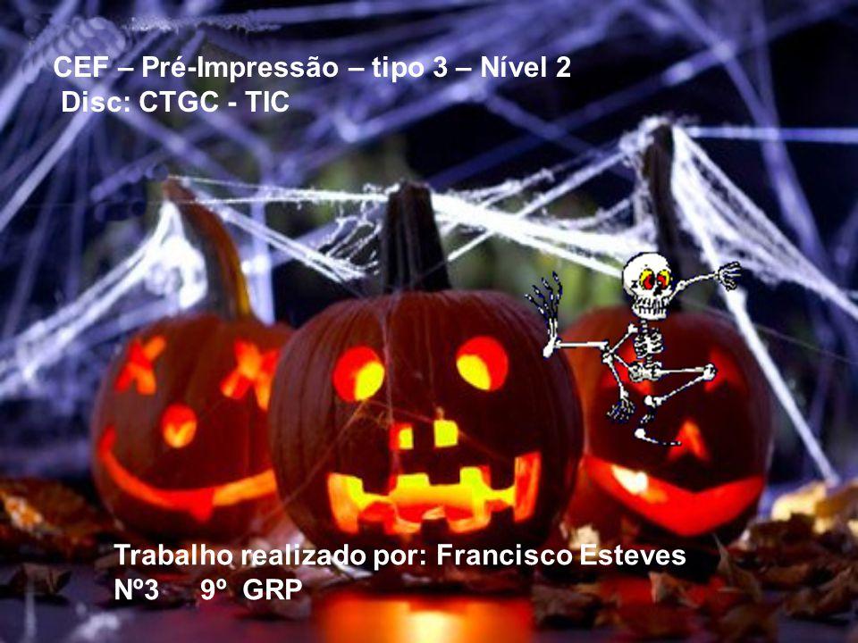 CEF – Pré-Impressão – tipo 3 – Nível 2 Disc: CTGC - TIC Trabalho realizado por: Francisco Esteves Nº3 9º GRP