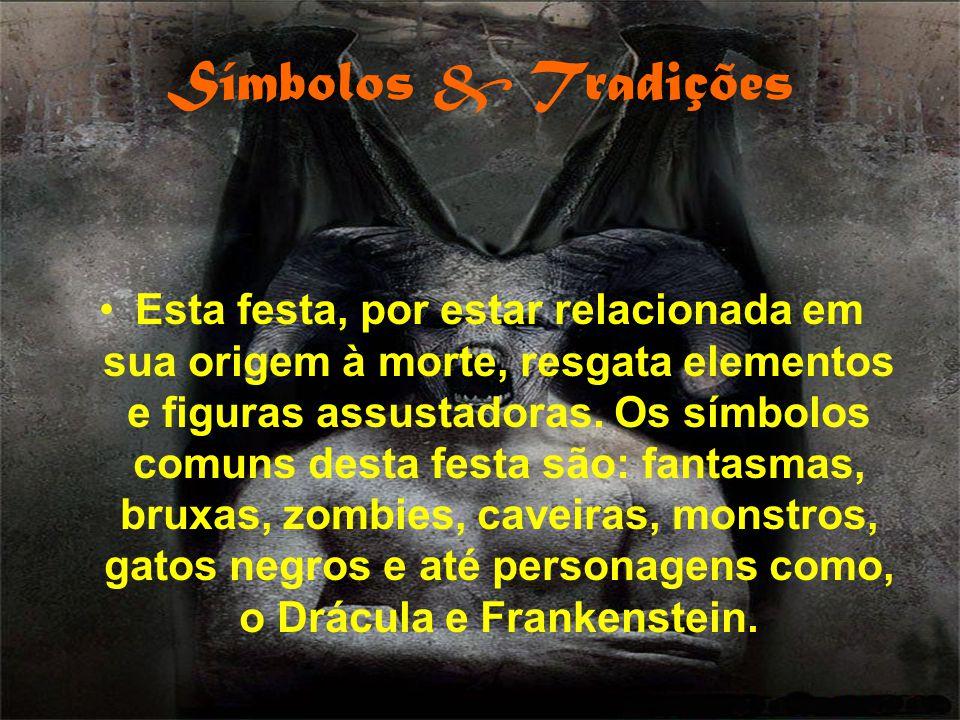 Símbolos & Tradições Esta festa, por estar relacionada em sua origem à morte, resgata elementos e figuras assustadoras. Os símbolos comuns desta festa