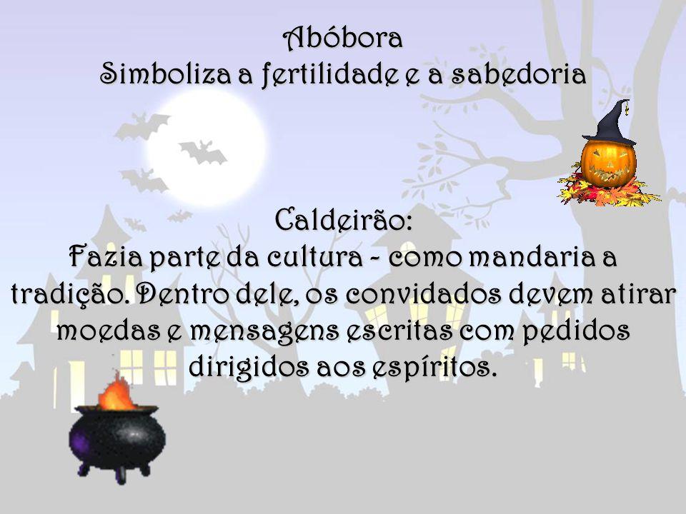 Abóbora Simboliza a fertilidade e a sabedoria Caldeirão: Fazia parte da cultura - como mandaria a tradição. Dentro dele, os convidados devem atirar mo