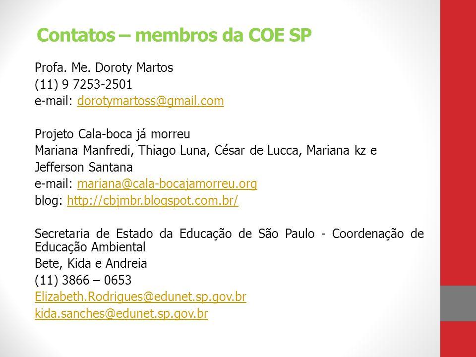 Contatos – membros da COE SP Profa. Me. Doroty Martos (11) 9 7253-2501 e-mail: dorotymartoss@gmail.comdorotymartoss@gmail.com Projeto Cala-boca já mor