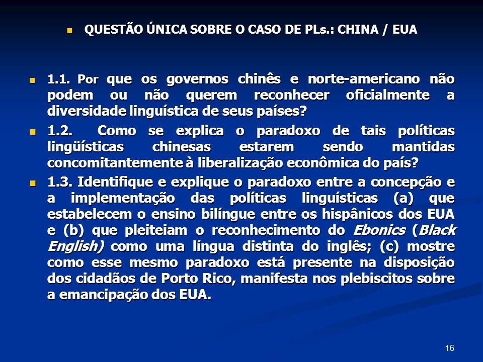 16 QUESTÃO ÚNICA SOBRE O CASO DE PLs.: CHINA / EUA QUESTÃO ÚNICA SOBRE O CASO DE PLs.: CHINA / EUA 1.1. Por que os governos chinês e norte-americano n