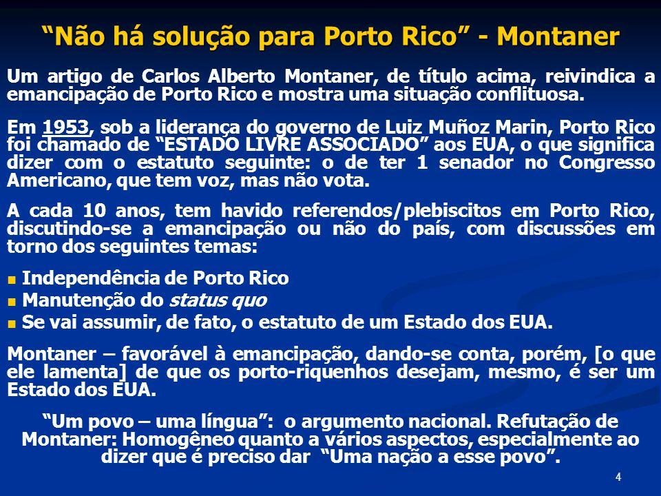 4 Não há solução para Porto Rico - Montaner Um artigo de Carlos Alberto Montaner, de título acima, reivindica a emancipação de Porto Rico e mostra uma