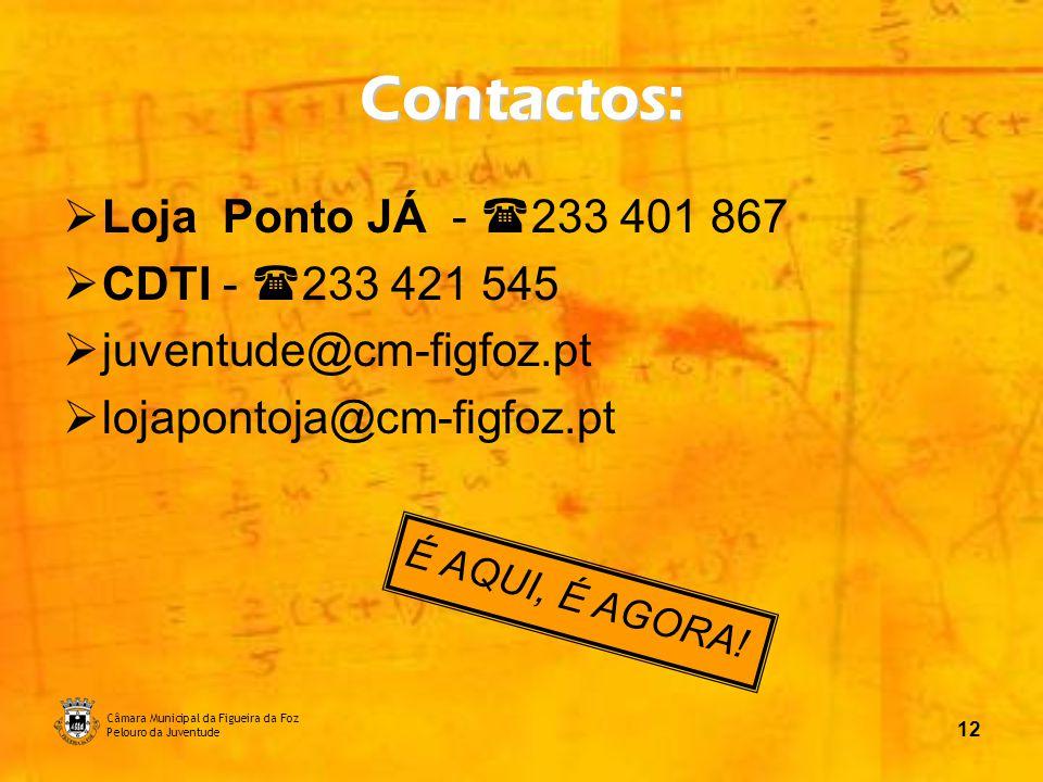 Câmara Municipal da Figueira da Foz Pelouro da Juventude 12 Contactos: Loja Ponto JÁ - 233 401 867 CDTI - 233 421 545 juventude@cm-figfoz.pt lojaponto