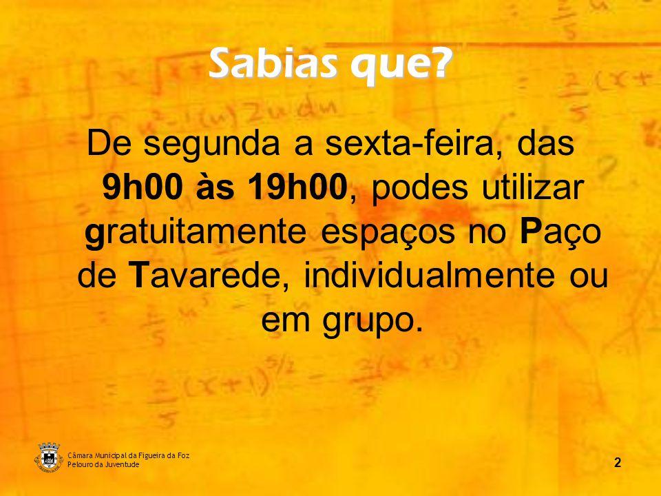 Câmara Municipal da Figueira da Foz Pelouro da Juventude 3 Aqui encontras: Acesso GRATUITO à Internet.