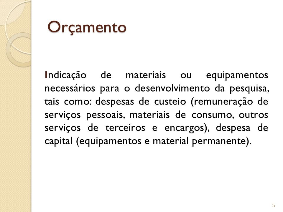 I ndicação de materiais ou equipamentos necessários para o desenvolvimento da pesquisa, tais como: despesas de custeio (remuneração de serviços pessoais, materiais de consumo, outros serviços de terceiros e encargos), despesa de capital (equipamentos e material permanente).