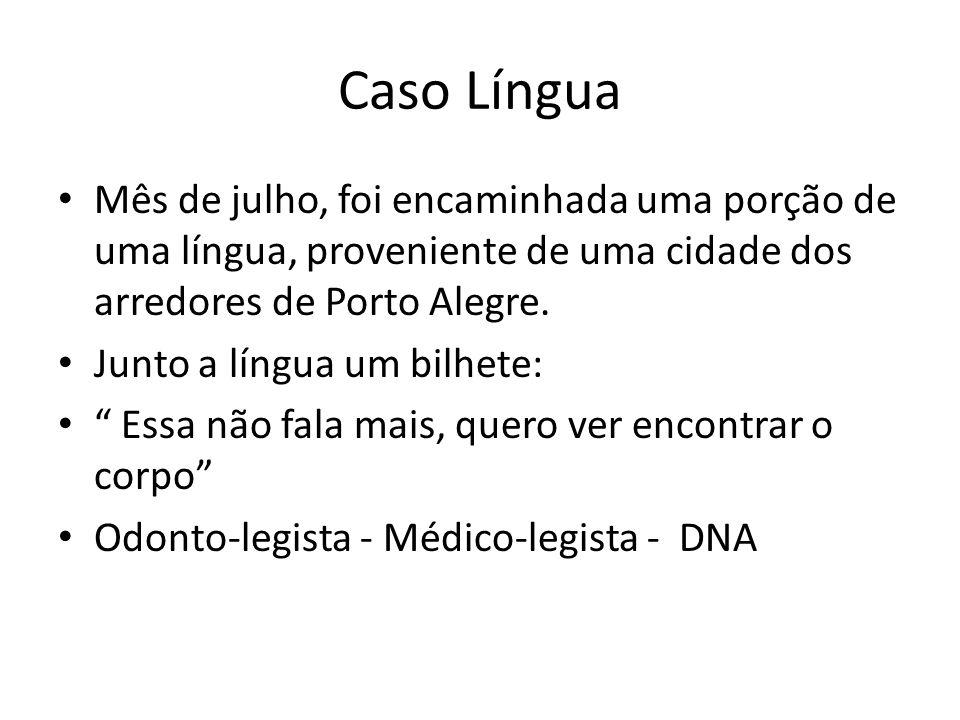 Caso Língua Mês de julho, foi encaminhada uma porção de uma língua, proveniente de uma cidade dos arredores de Porto Alegre. Junto a língua um bilhete