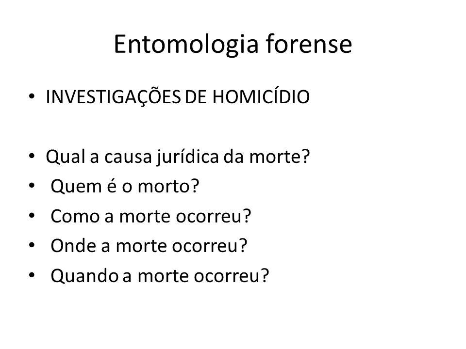 Entomologia forense INVESTIGAÇÕES DE HOMICÍDIO Qual a causa jurídica da morte? Quem é o morto? Como a morte ocorreu? Onde a morte ocorreu? Quando a mo