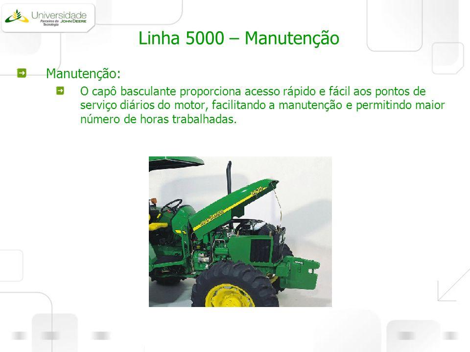 Linha 5000 – Manutenção Manutenção: O capô basculante proporciona acesso rápido e fácil aos pontos de serviço diários do motor, facilitando a manutenç