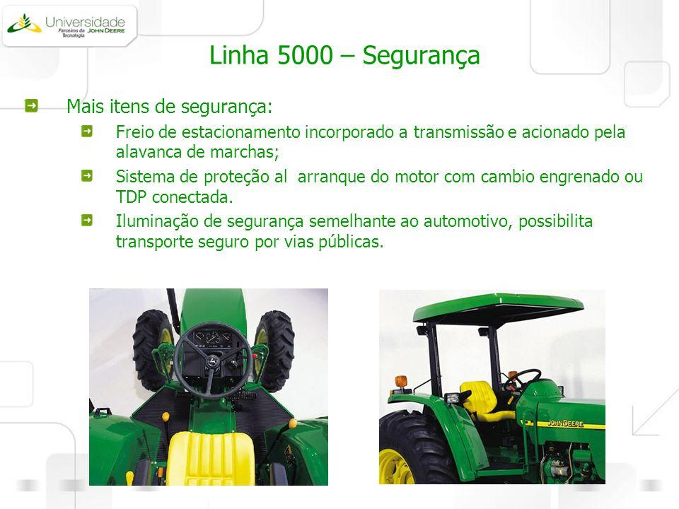 Linha 5000 – Segurança Mais itens de segurança: Freio de estacionamento incorporado a transmissão e acionado pela alavanca de marchas; Sistema de prot