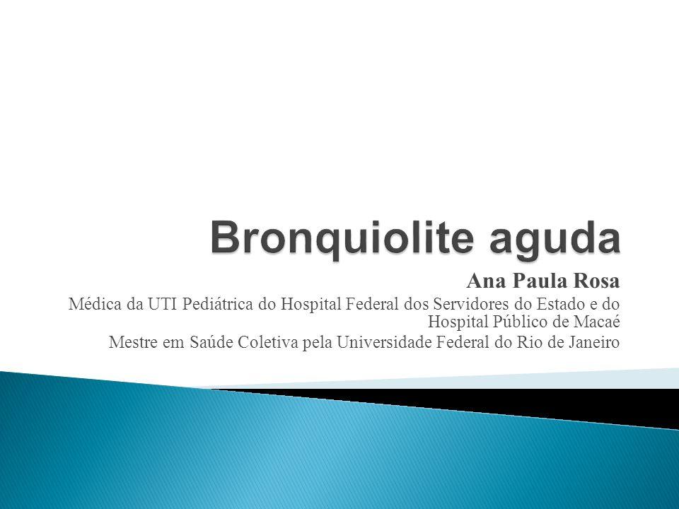 Ana Paula Rosa Médica da UTI Pediátrica do Hospital Federal dos Servidores do Estado e do Hospital Público de Macaé Mestre em Saúde Coletiva pela Univ
