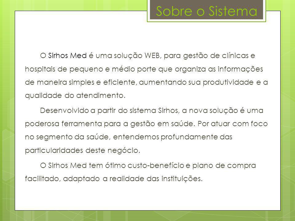 Sobre o Sistema O Sirhos Med é uma solução WEB, para gestão de clínicas e hospitais de pequeno e médio porte que organiza as informações de maneira si