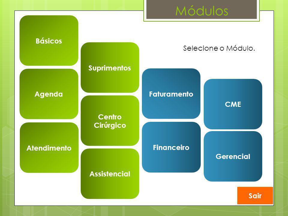 Módulos Básicos Suprimentos Agenda Centro Cirúrgico Atendimento Faturamento Assistencial CME Financeiro Gerencial Sair Selecione o Módulo.