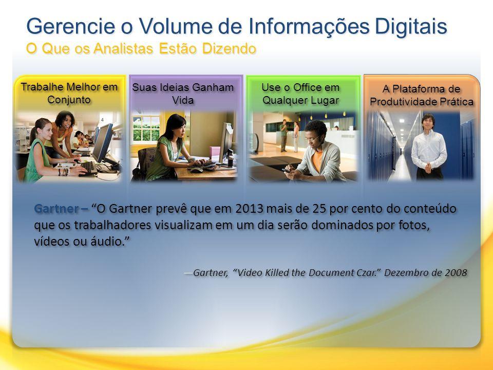 Gartner – O Gartner prevê que em 2013 mais de 25 por cento do conteúdo que os trabalhadores visualizam em um dia serão dominados por fotos, vídeos ou áudio.