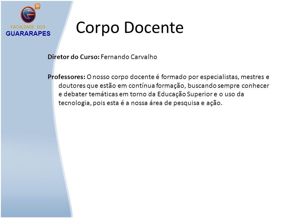 Corpo Docente Diretor do Curso: Fernando Carvalho Professores: O nosso corpo docente é formado por especialistas, mestres e doutores que estão em cont