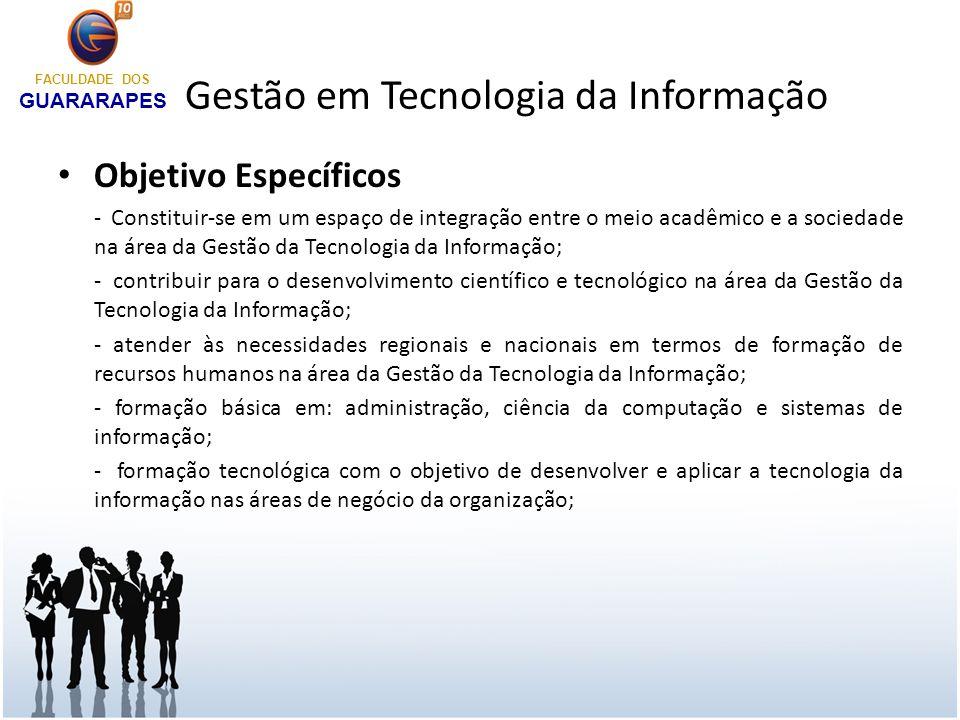 Gestão em Tecnologia da Informação Objetivo Específicos - Constituir-se em um espaço de integração entre o meio acadêmico e a sociedade na área da Ges