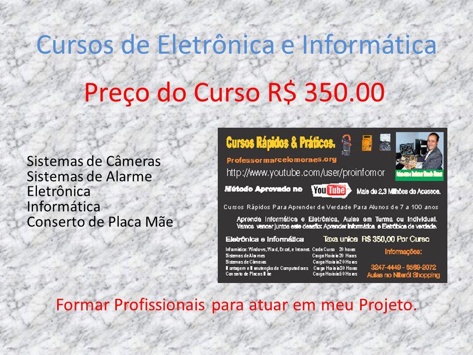 Cursos de Eletrônica e Informática Sistemas de Câmeras Sistemas de Alarme Eletrônica Informática Conserto de Placa Mãe Preço do Curso R$ 350.00 Formar