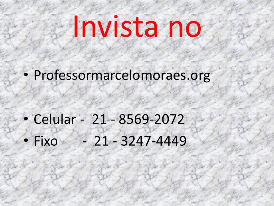 Invista no Professormarcelomoraes.org Celular - 21 - 8569-2072 Fixo - 21 - 3247-4449