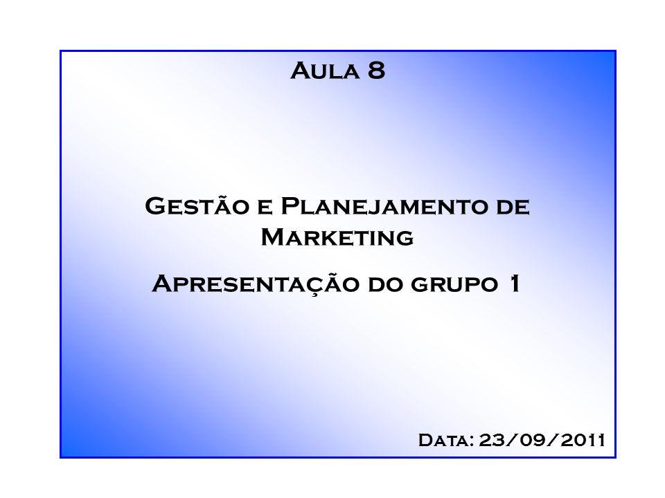 Aula 8 Gestão e Planejamento de Marketing Apresentação do grupo 1 Data: 23/09/2011