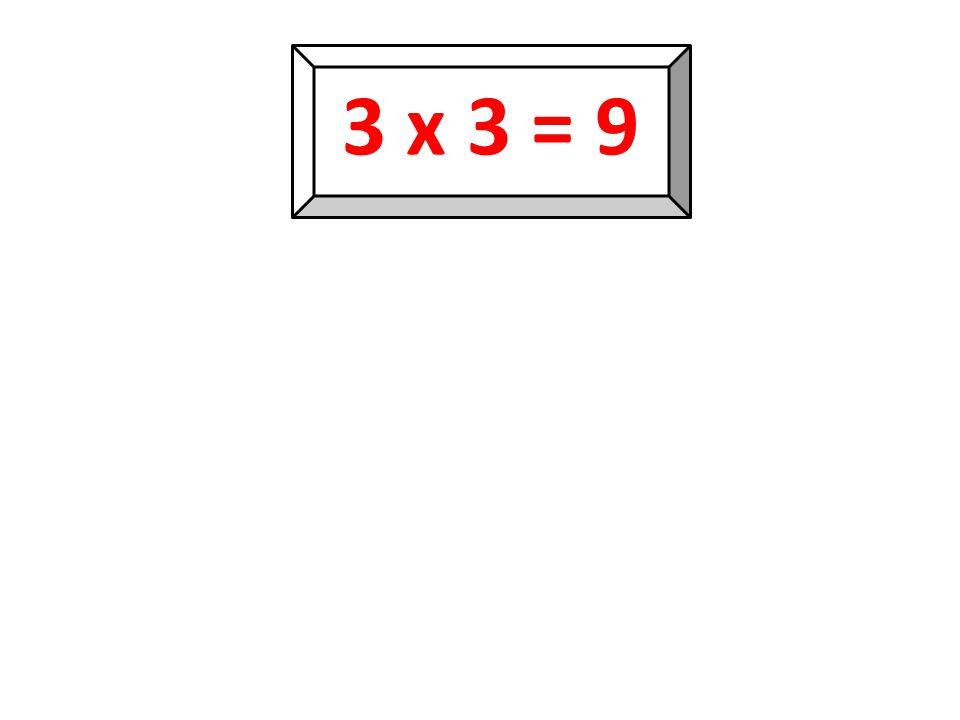 3 x 3 = 9 9