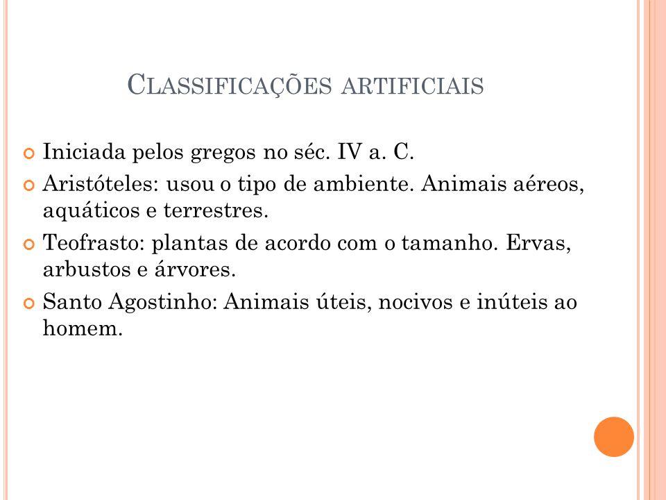 C LASSIFICAÇÕES ARTIFICIAIS Iniciada pelos gregos no séc. IV a. C. Aristóteles: usou o tipo de ambiente. Animais aéreos, aquáticos e terrestres. Teofr