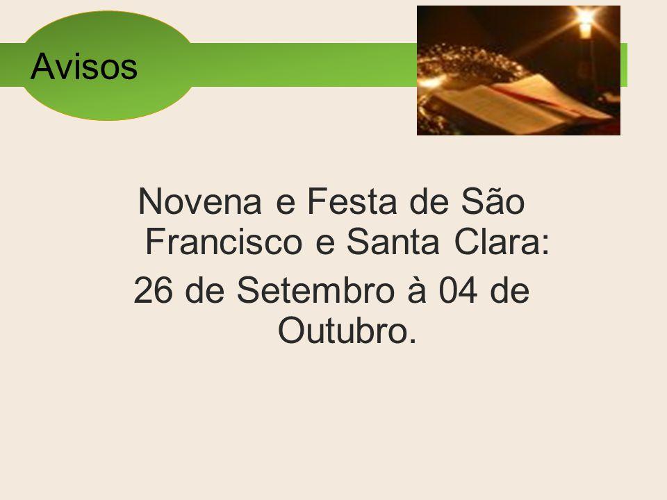 Avisos Novena e Festa de São Francisco e Santa Clara: 26 de Setembro à 04 de Outubro.