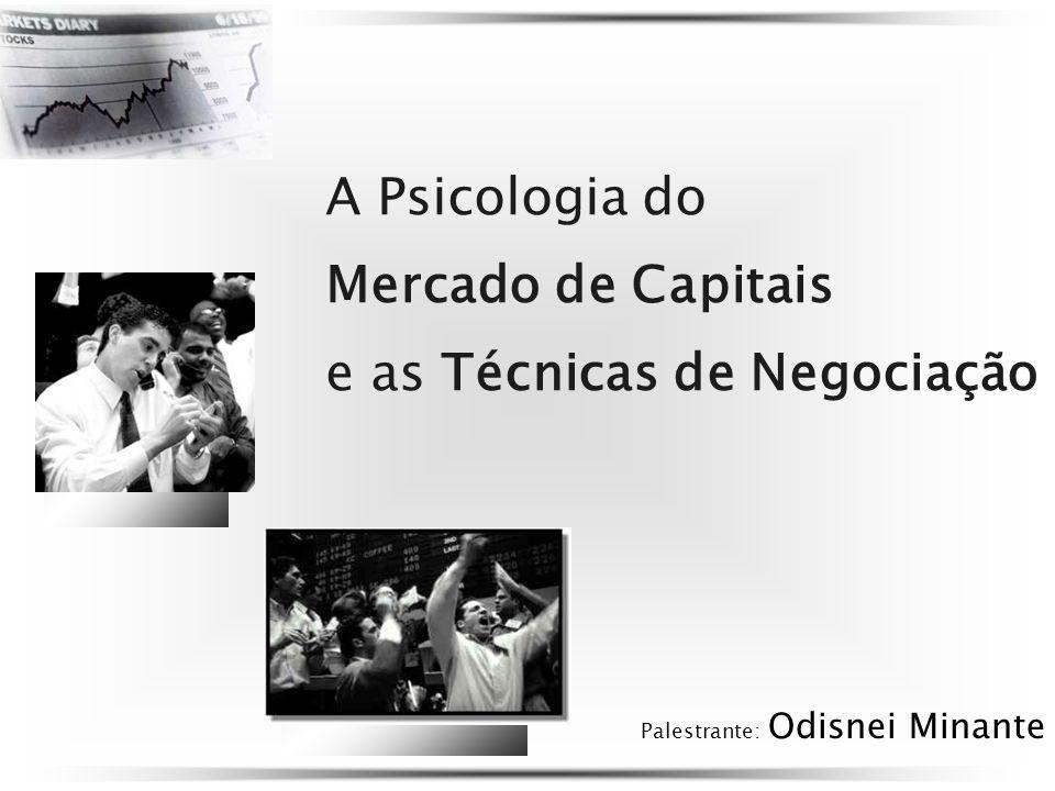 A Psicologia do Mercado de Capitais e as Técnicas de Negociação Palestrante: Odisnei Minante