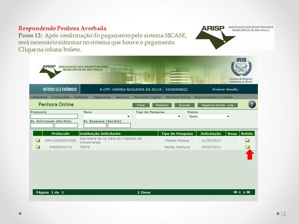 Respondendo Penhora Averbada Passo 12: Após confirmação do pagamento pelo sistema SICASE, será necessário informar no sistema que houve o pagamento. C