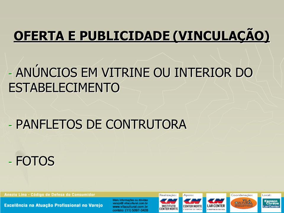OFERTA E PUBLICIDADE (VINCULAÇÃO) - ANÚNCIOS EM VITRINE OU INTERIOR DO ESTABELECIMENTO - PANFLETOS DE CONTRUTORA - FOTOS