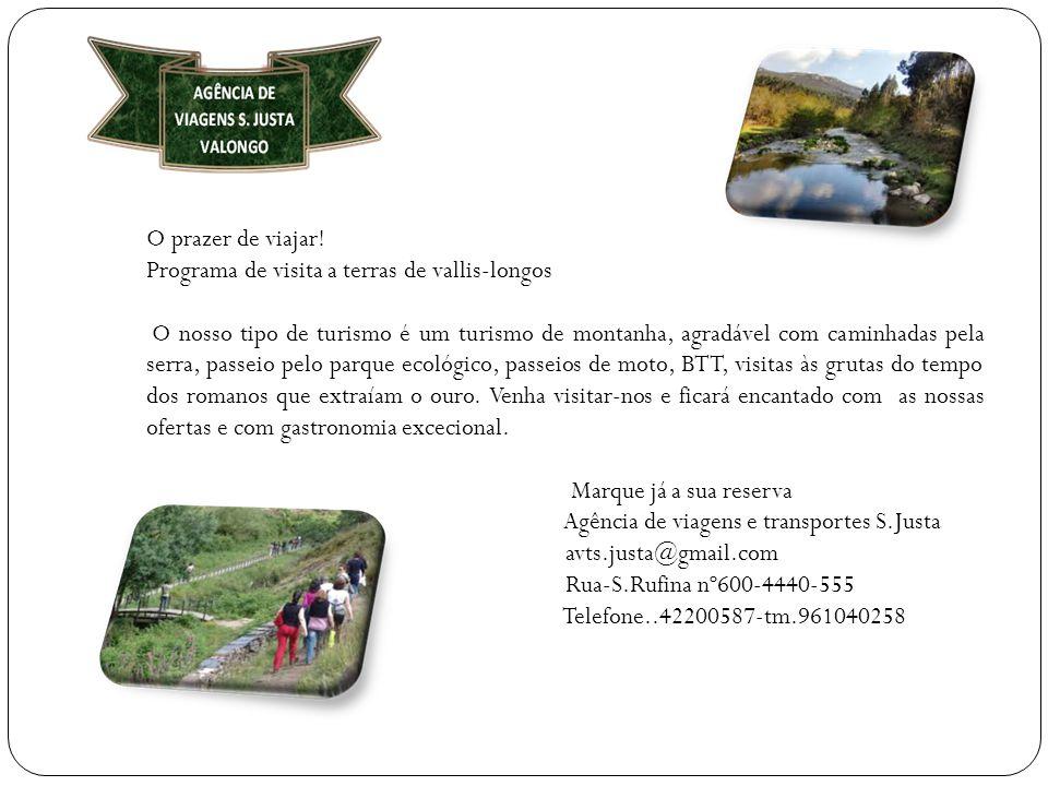 O prazer de viajar! Programa de visita a terras de vallis-longos O nosso tipo de turismo é um turismo de montanha, agradável com caminhadas pela serra