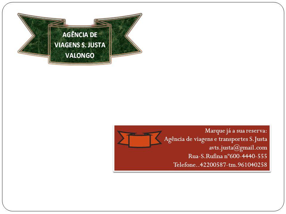 Marque já a sua reserva: Agência de viagens e transportes S.Justa avts.justa@gmail.com Rua-S.Rufina nº600-4440-555 Telefone..42200587-tm.961040258 Mar