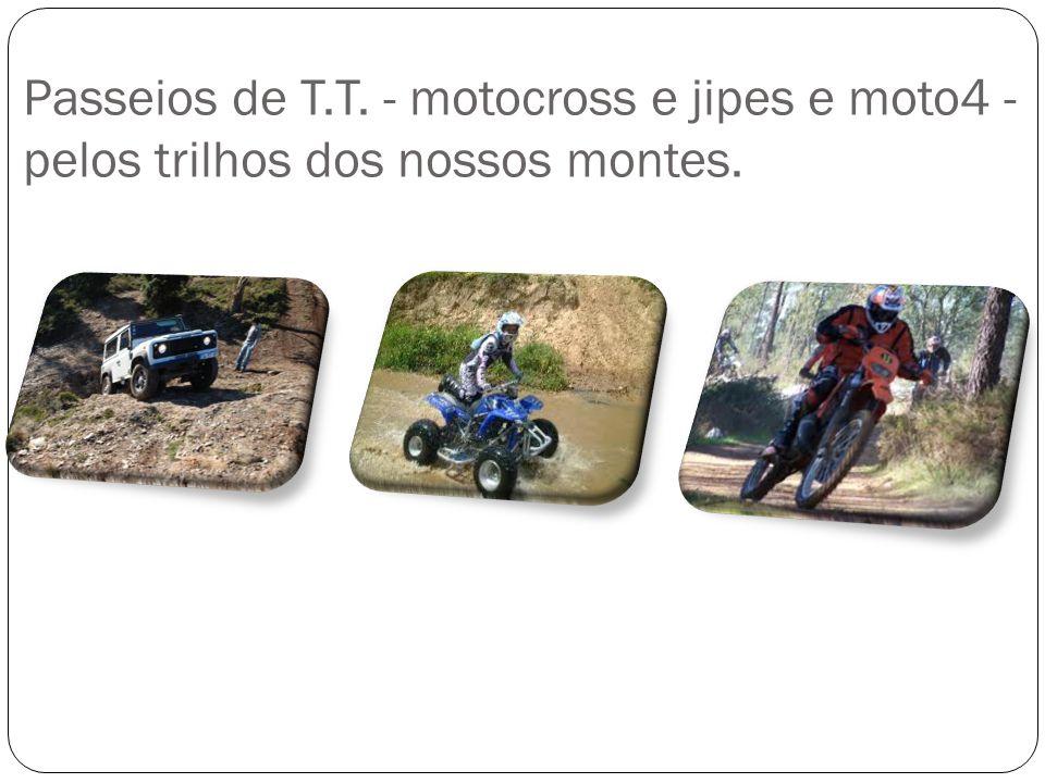 Passeios de T.T. - motocross e jipes e moto4 - pelos trilhos dos nossos montes.