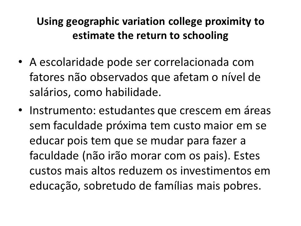 Using geographic variation college proximity to estimate the return to schooling A escolaridade pode ser correlacionada com fatores não observados que
