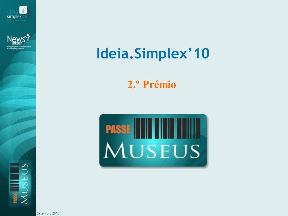 Setembro 2010 Passe Museus Tornar mais simples, conveniente e económico o acesso aos museus, disponibilizando um bilhete único para a entrada em diferentes museus de uma determinada região.