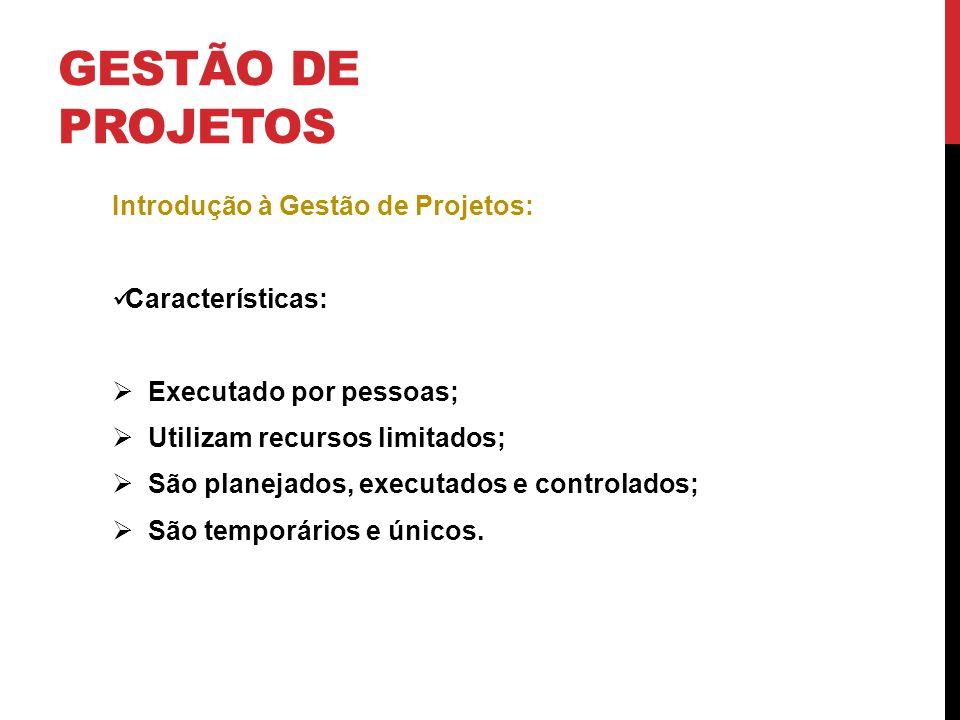 GESTÃO DE PROJETOS Introdução à Gestão de Projetos: Características: Executado por pessoas; Utilizam recursos limitados; São planejados, executados e