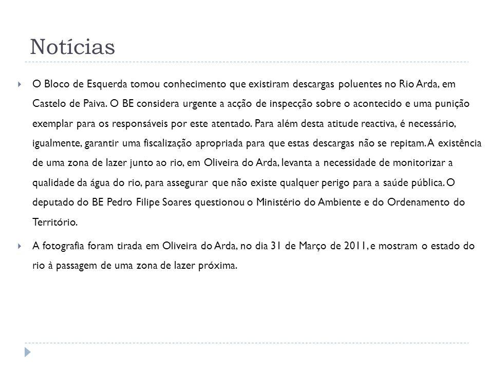 Notícias O Bloco de Esquerda tomou conhecimento que existiram descargas poluentes no Rio Arda, em Castelo de Paiva. O BE considera urgente a acção de