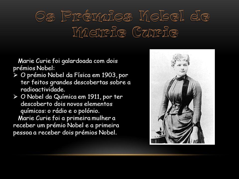 Marie Curie foi galardoada com dois prémios Nobel: O prémio Nobel da Física em 1903, por ter feitos grandes descobertas sobre a radioactividade. O Nob
