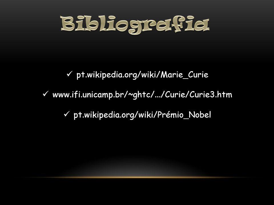 pt.wikipedia.org/wiki/Marie_Curie www.ifi.unicamp.br/~ghtc/.../Curie/Curie3.htm pt.wikipedia.org/wiki/Prémio_Nobel