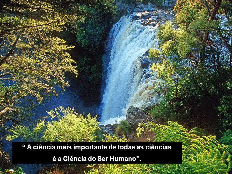 A ciência mais importante de todas as ciências é a Ciência do Ser Humano.