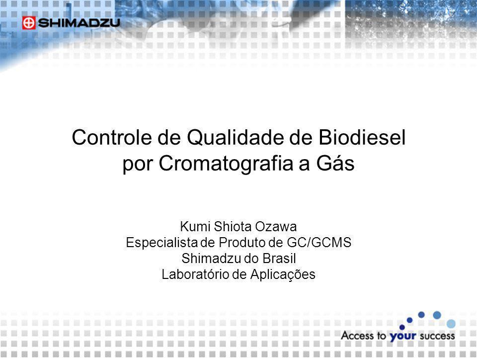 Controle de Qualidade de Biodiesel por Cromatografia a Gás Kumi Shiota Ozawa Especialista de Produto de GC/GCMS Shimadzu do Brasil Laboratório de Apli