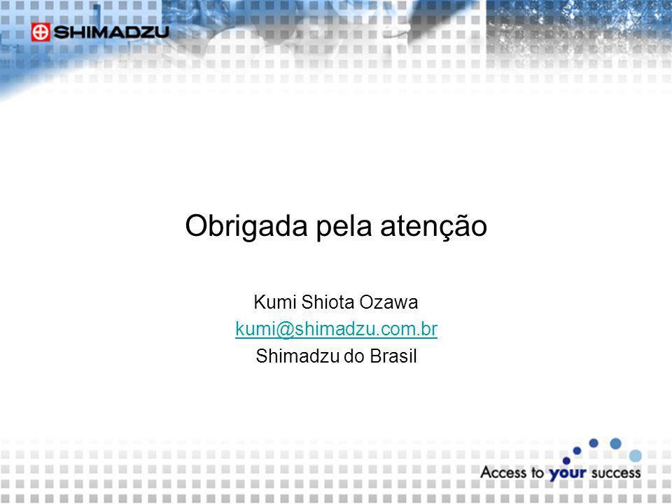 Obrigada pela atenção Kumi Shiota Ozawa kumi@shimadzu.com.br Shimadzu do Brasil