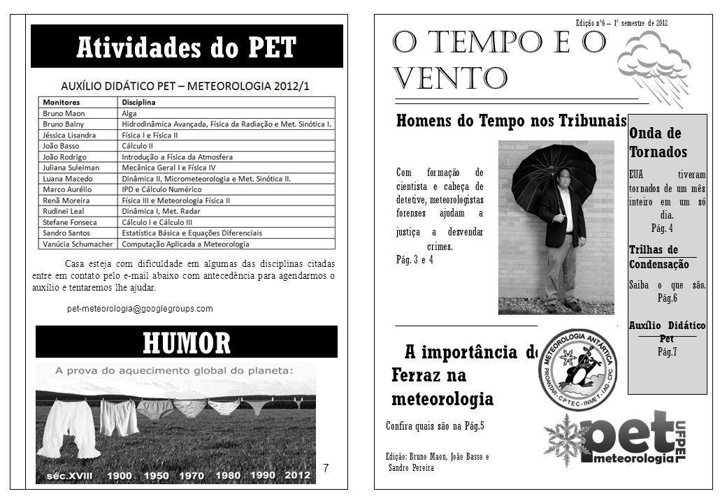 Edição nº6 – 1º semestre de 2012 Homens do Tempo nos Tribunais Com formação de cientista e cabeça de detetive, meteorologistas forenses ajudam a justiça a desvendar crimes.