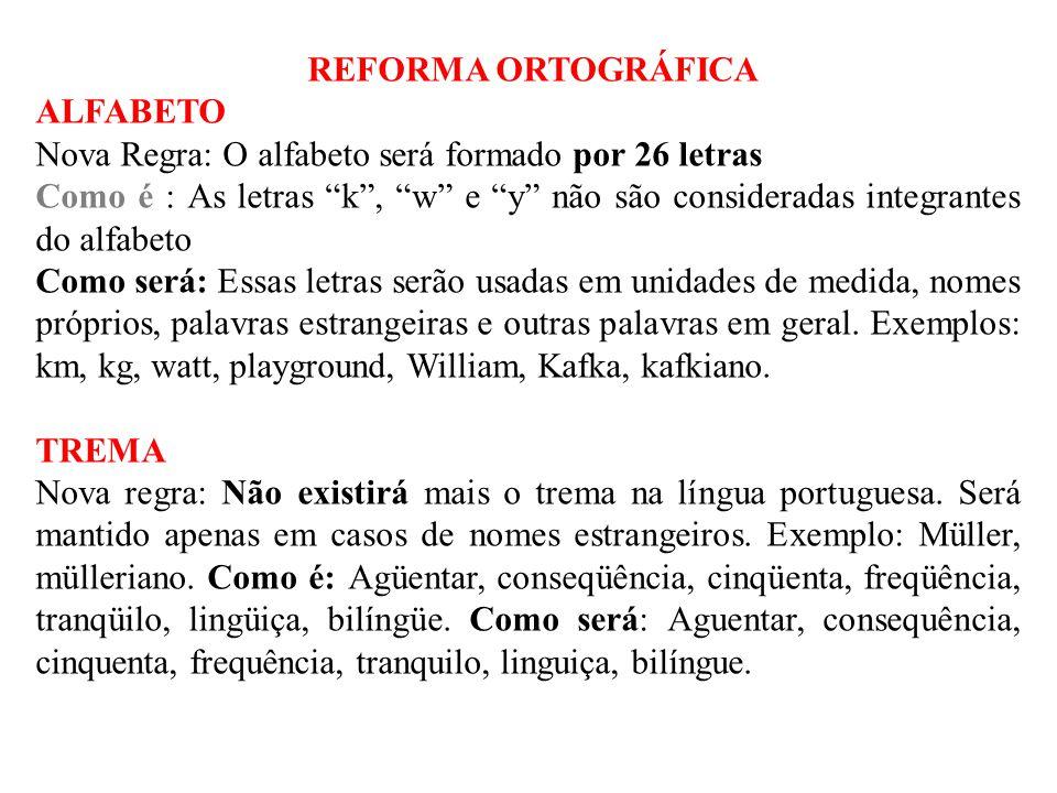 REFORMA ORTOGRÁFICA ALFABETO Nova Regra: O alfabeto será formado por 26 letras Como é : As letras k, w e y não são consideradas integrantes do alfabet