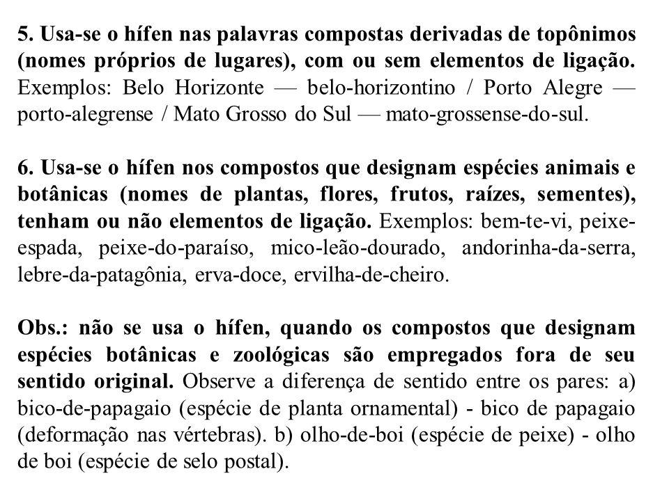 5. Usa-se o hífen nas palavras compostas derivadas de topônimos (nomes próprios de lugares), com ou sem elementos de ligação. Exemplos: Belo Horizonte