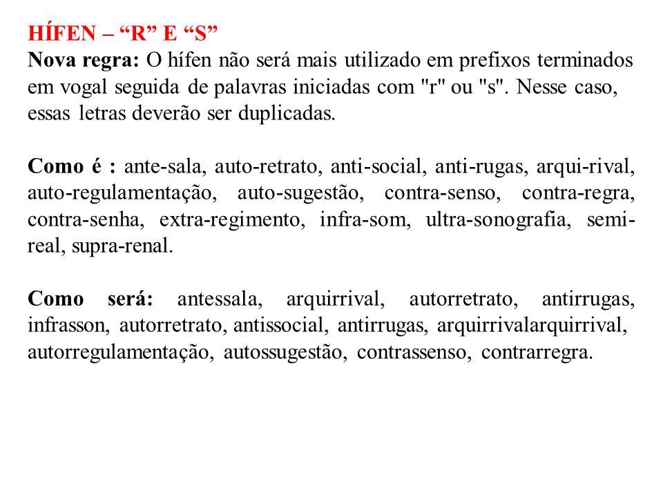 HÍFEN – R E S Nova regra: O hífen não será mais utilizado em prefixos terminados em vogal seguida de palavras iniciadas com