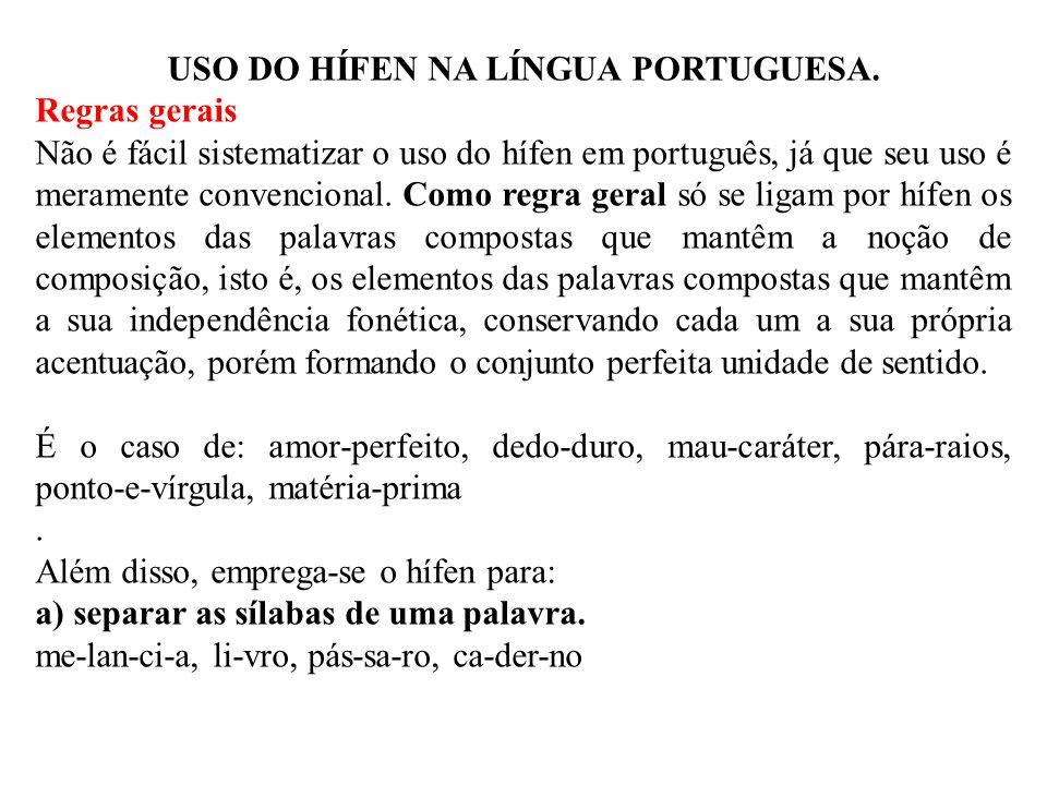 USO DO HÍFEN NA LÍNGUA PORTUGUESA. Regras gerais Não é fácil sistematizar o uso do hífen em português, já que seu uso é meramente convencional. Como r