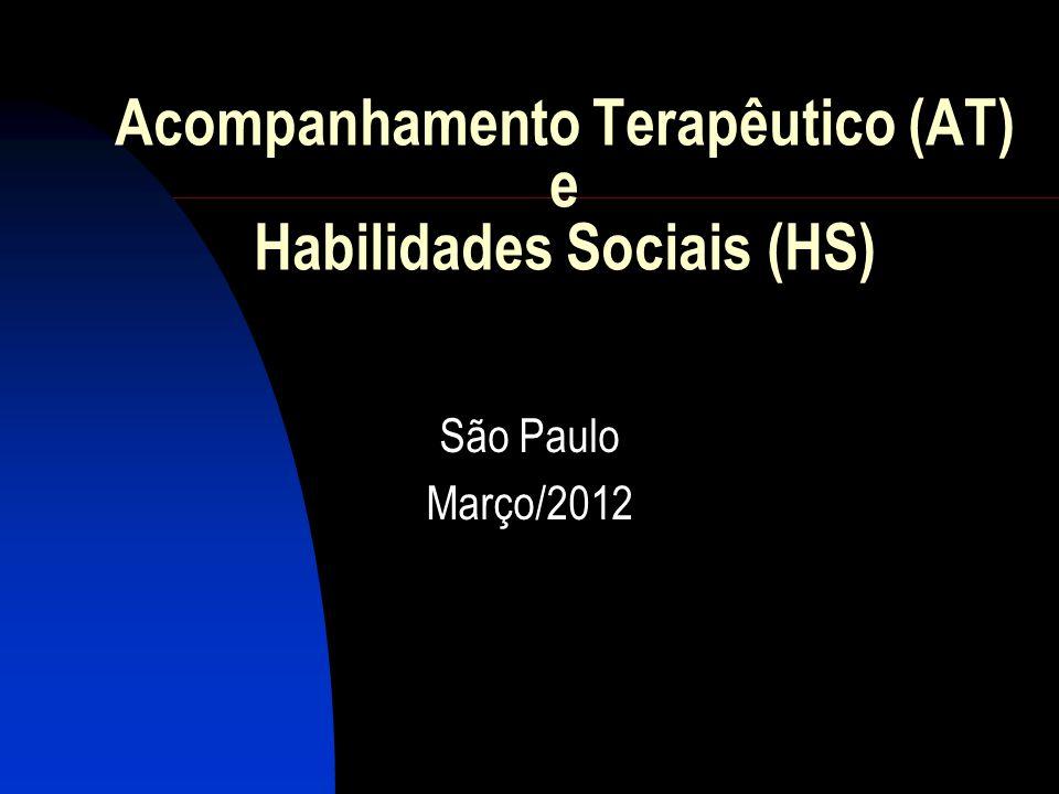 Acompanhamento Terapêutico (AT) e Habilidades Sociais (HS) São Paulo Março/2012